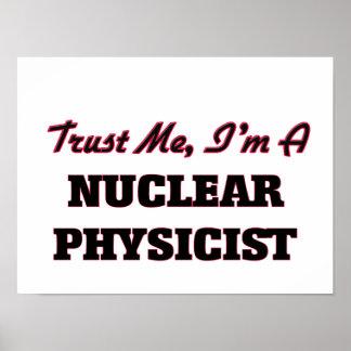 Trust me I'm a Nuclear Physicist Print