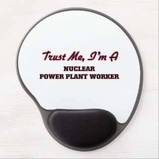 Trust me I'm a Nuclear Power Plant Worker Gel Mouse Pad
