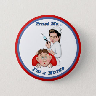 Trust Me - I'm a Nurse 6 Cm Round Badge
