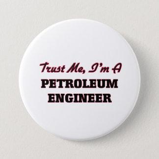 Trust me I'm a Petroleum Engineer 7.5 Cm Round Badge