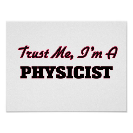 Trust me I'm a Physicist Print