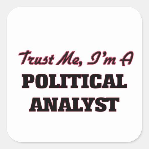 Trust me I'm a Political Analyst Square Sticker