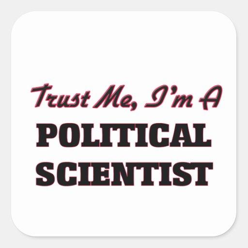 Trust me I'm a Political Scientist Square Sticker