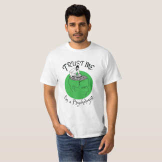 Trust me, I'm a psychologist . T Shirt