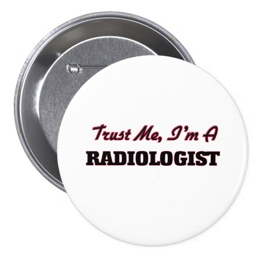 Trust me I'm a Radiologist Pinback Button