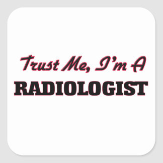 Trust me I'm a Radiologist Square Sticker