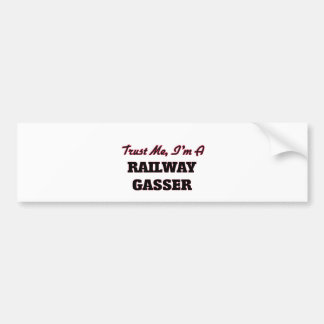 Trust me I'm a Railway Gasser Bumper Stickers