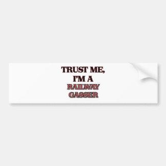 Trust Me I'm A RAILWAY GASSER Bumper Sticker