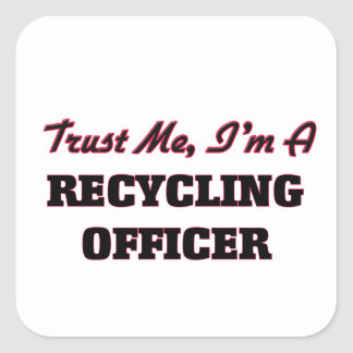 Trust me I'm a Recycling Officer Square Stickers