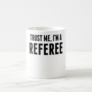Trust Me I'm A Referee Coffee Mug
