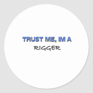 Trust Me I'm a Rigger Round Sticker