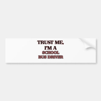 Trust Me I'm A SCHOOL BUS DRIVER Bumper Sticker