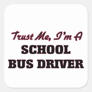Trust me I'm a School Bus Driver Square Sticker