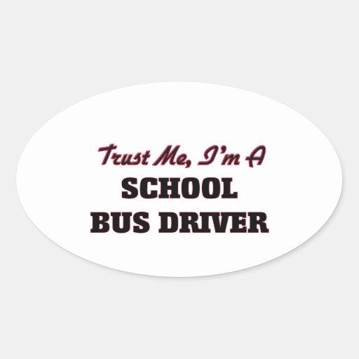 Trust me I'm a School Bus Driver Oval Sticker