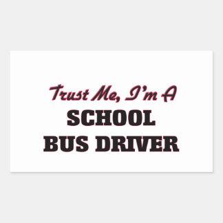 Trust me I'm a School Bus Driver Rectangular Sticker