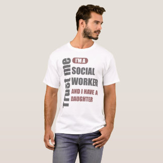 trust me i'm a social worker and i have a daughter T-Shirt