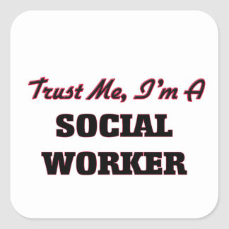 Trust me I'm a Social Worker Square Sticker