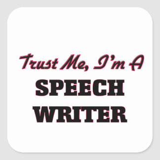 Trust me I'm a Speech Writer Square Stickers