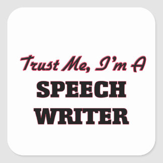 Trust me I'm a Speech Writer Square Stickers