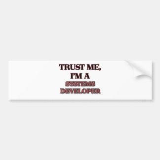 Trust Me I'm A SYSTEMS DEVELOPER Bumper Sticker