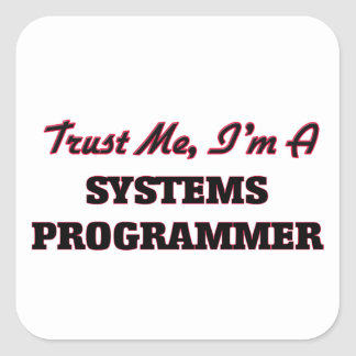 Trust me I'm a Systems Programmer Square Sticker