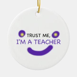 Trust Me, I'm A Teacher Ceramic Ornament