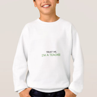 Trust Me, I'm A Teacher Sweatshirt