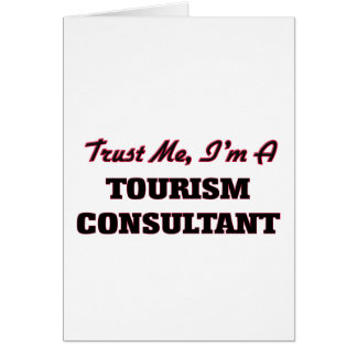 Trust me I'm a Tourism Consultant Greeting Card