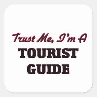 Trust me I'm a Tourist Guide Square Sticker