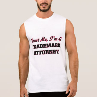 Trust me I'm a Trademark Attorney Sleeveless T-shirts