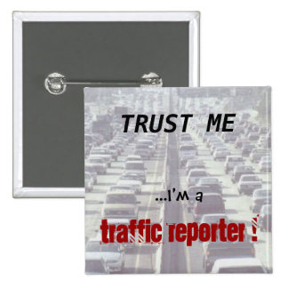 Trust me ...I'm a Traffic Reporter! 15 Cm Square Badge