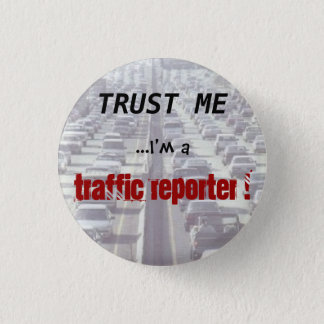 Trust me ...I'm a Traffic Reporter! 3 Cm Round Badge