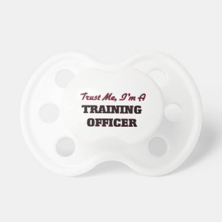 Trust me I'm a Training Officer Baby Pacifier