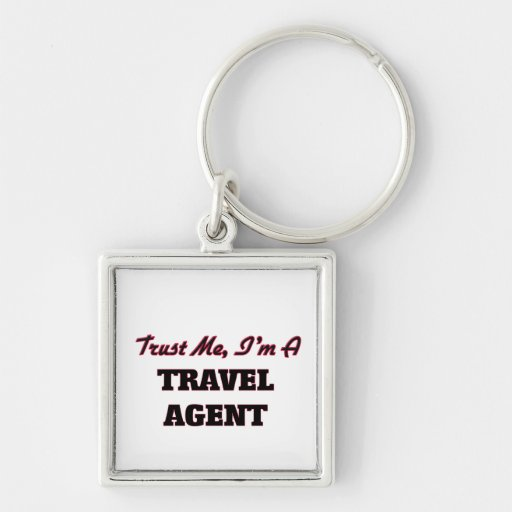 Trust me I'm a Travel Agent Key Chains