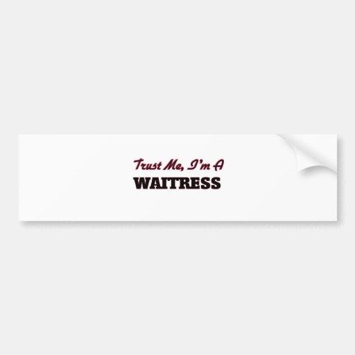 Trust me I'm a Waitress Bumper Stickers