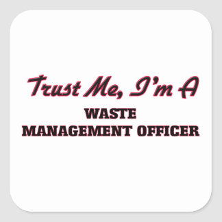 Trust me I'm a Waste Management Officer Square Sticker