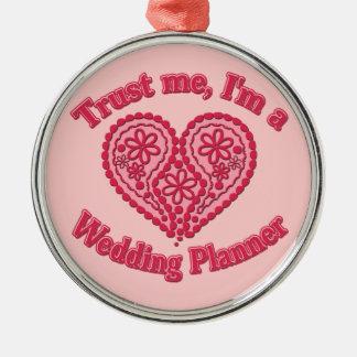 Trust Me, I'm a Wedding Planner Gifts Metal Ornament