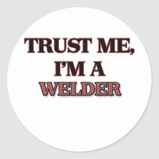 Trust Me I'm A WELDER Round Sticker