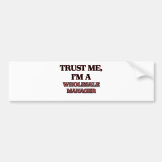 Trust Me I'm A WHOLESALE MANAGER Bumper Stickers