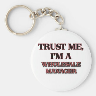 Trust Me I'm A WHOLESALE MANAGER Basic Round Button Key Ring