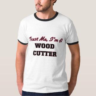 Trust me I'm a Wood Cutter Tee Shirt