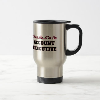 Trust me I'm an Account Executive Travel Mug