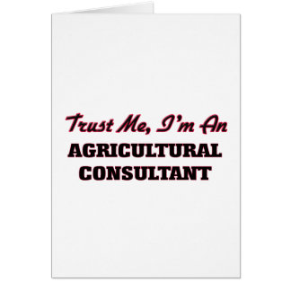 Trust me I'm an Agricultural Consultant Greeting Card