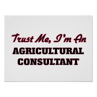 Trust me I'm an Agricultural Consultant Poster