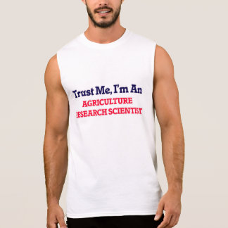 Trust me, I'm an Agriculture Research Scientist Sleeveless Shirt