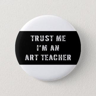 Trust Me I'm an Art Teacher 6 Cm Round Badge