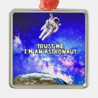 Trust Me I'm an Astronaut Metal Ornament