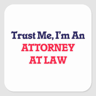 Trust me, I'm an Attorney At Law Square Sticker