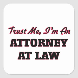 Trust me I'm an Attorney At Law Square Stickers
