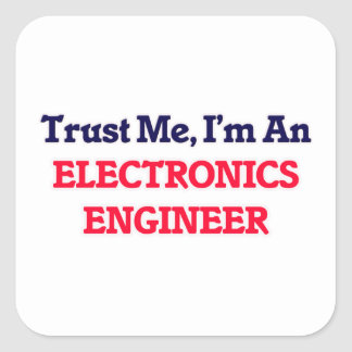 Trust me, I'm an Electronics Engineer Square Sticker
